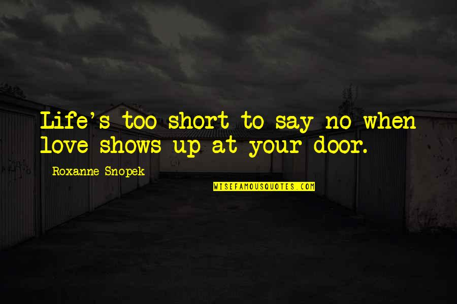 Roxanne Quotes By Roxanne Snopek: Life's too short to say no when love