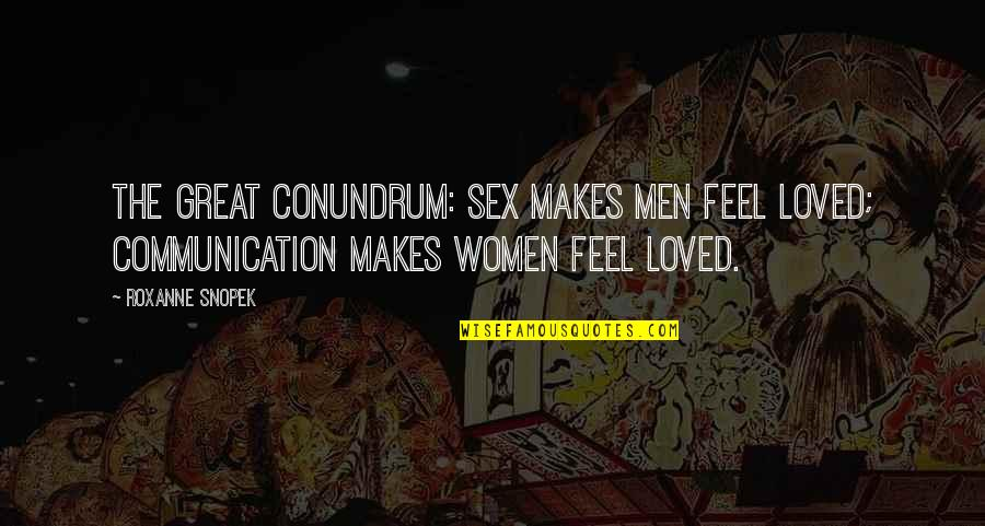 Roxanne Quotes By Roxanne Snopek: The great conundrum: sex makes men feel loved;