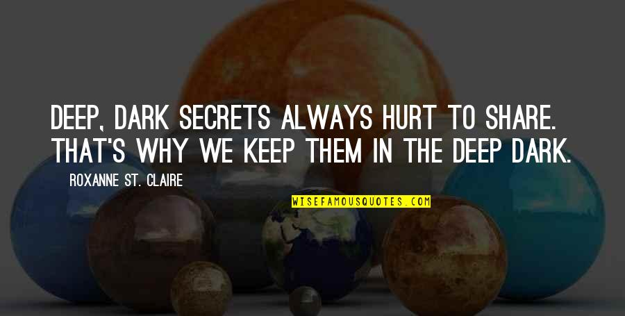 Roxanne Quotes By Roxanne St. Claire: Deep, dark secrets always hurt to share. That's