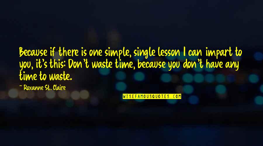 Roxanne Quotes By Roxanne St. Claire: Because if there is one simple, single lesson