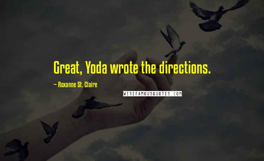 Roxanne St. Claire quotes: Great, Yoda wrote the directions.
