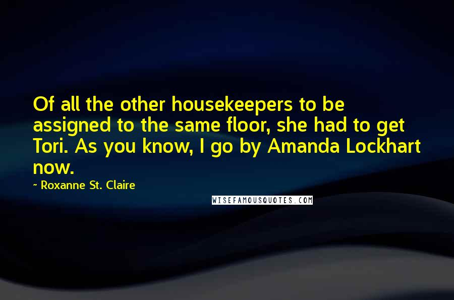 Roxanne St. Claire quotes: Of all the other housekeepers to be assigned to the same floor, she had to get Tori. As you know, I go by Amanda Lockhart now.