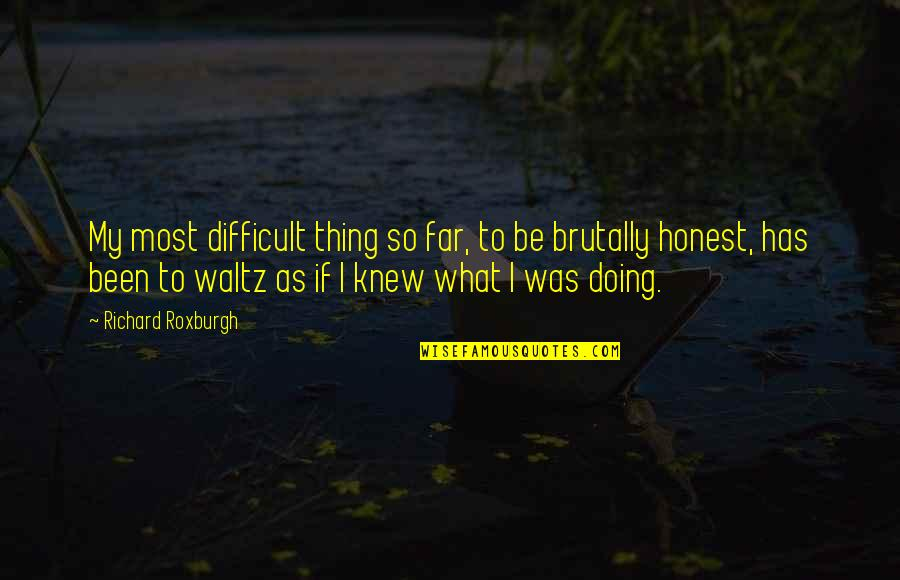 Roxburgh Quotes By Richard Roxburgh: My most difficult thing so far, to be