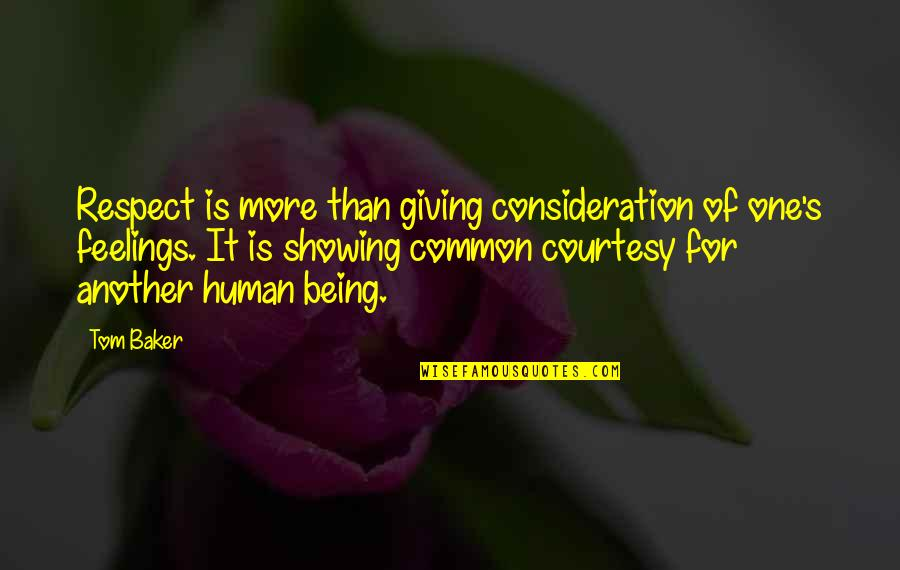 Roxette Love Quotes By Tom Baker: Respect is more than giving consideration of one's