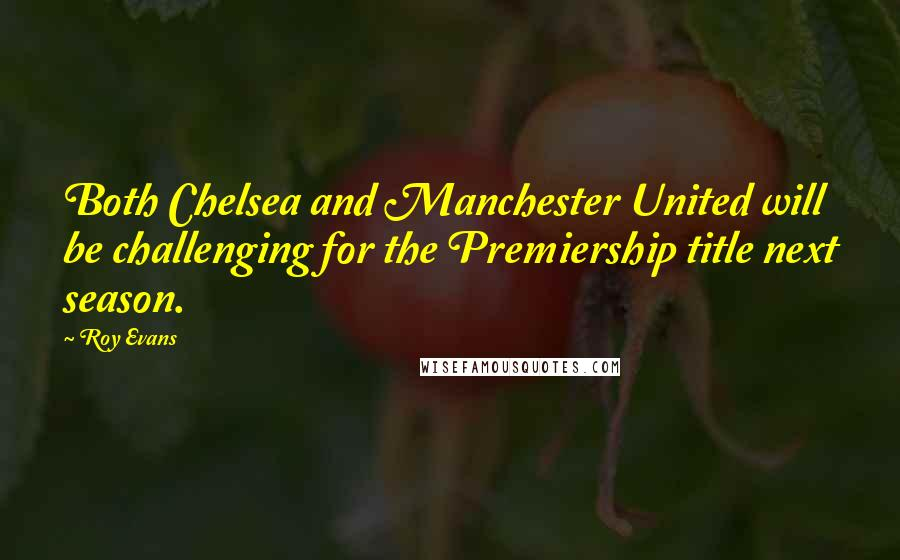 Roy Evans quotes: Both Chelsea and Manchester United will be challenging for the Premiership title next season.