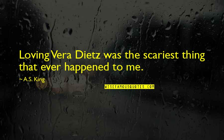 Roy Neuberger Quotes By A.S. King: Loving Vera Dietz was the scariest thing that