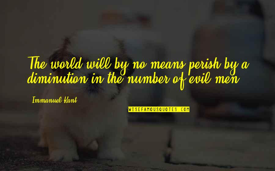 Roy Neuberger Quotes By Immanuel Kant: The world will by no means perish by
