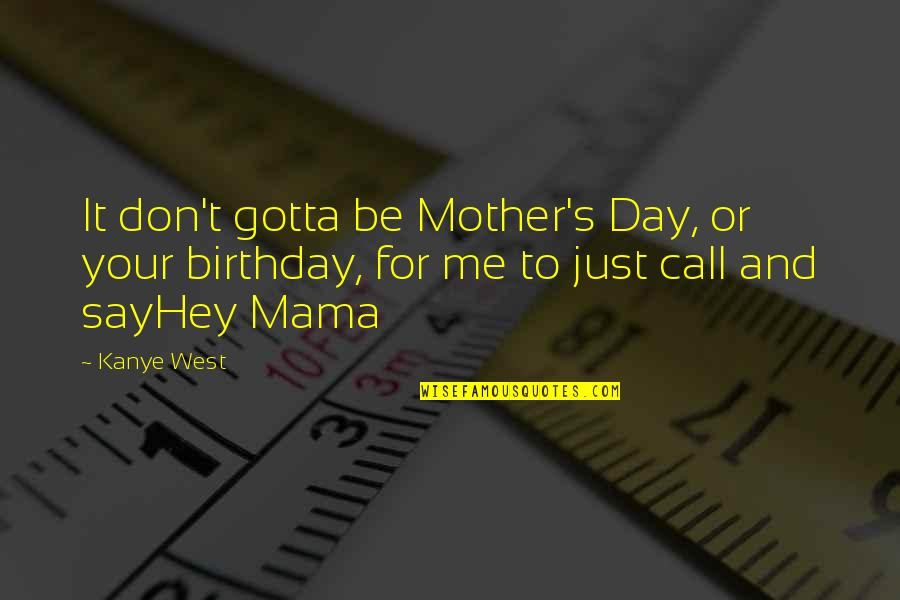 Roy Neuberger Quotes By Kanye West: It don't gotta be Mother's Day, or your