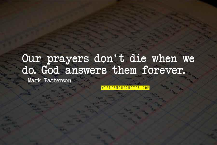Roy Neuberger Quotes By Mark Batterson: Our prayers don't die when we do. God