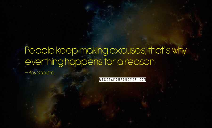 Roy Saputra quotes: People keep making excuses, that's why everthing happens for a reason.