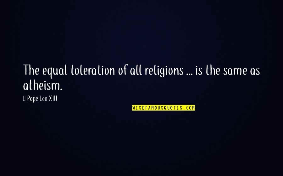 Roy Slater Quotes By Pope Leo XIII: The equal toleration of all religions ... is