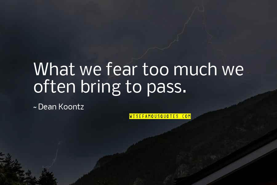 Royal Armoured Corps Quotes By Dean Koontz: What we fear too much we often bring