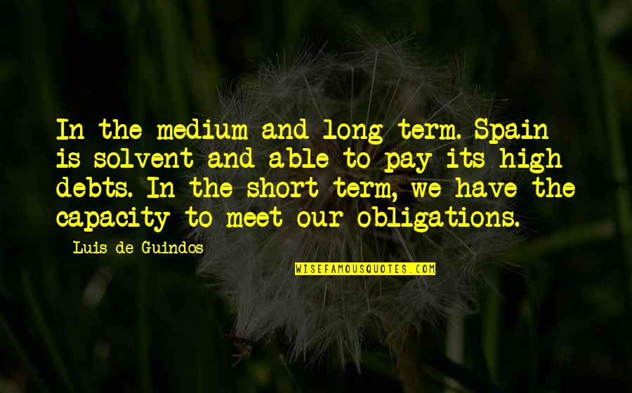 Royal Armoured Corps Quotes By Luis De Guindos: In the medium and long term. Spain is