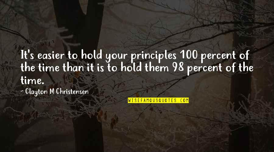 Royal Enfield Famous Quotes By Clayton M Christensen: It's easier to hold your principles 100 percent
