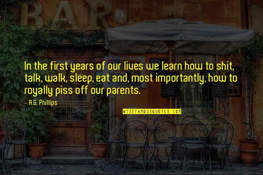 Royally Quotes By A.G. Phillips: In the first years of our lives we