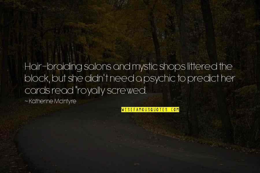 Royally Quotes By Katherine McIntyre: Hair-braiding salons and mystic shops littered the block,