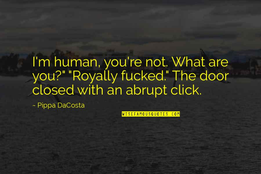 """Royally Quotes By Pippa DaCosta: I'm human, you're not. What are you?"""" """"Royally"""