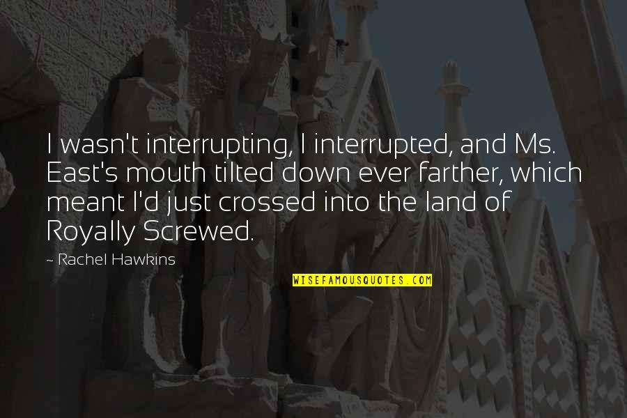 Royally Quotes By Rachel Hawkins: I wasn't interrupting, I interrupted, and Ms. East's