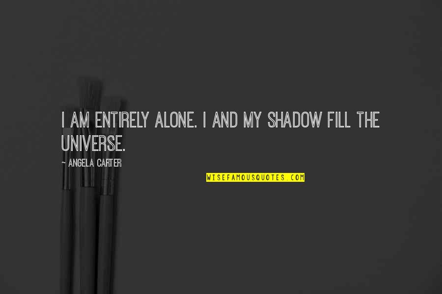 Royals Mlb Quotes By Angela Carter: I am entirely alone. I and my shadow