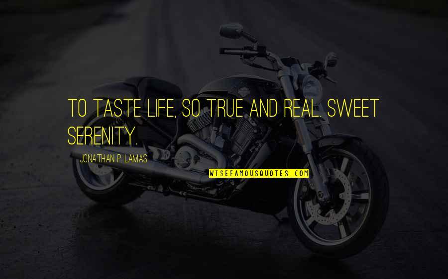Royals Mlb Quotes By Jonathan P. Lamas: To taste life, so true and real. Sweet