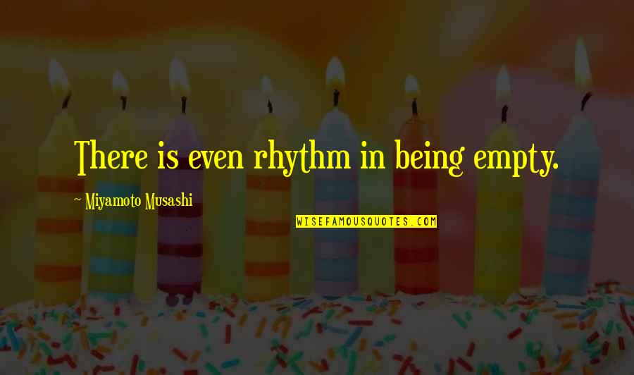 Royals Mlb Quotes By Miyamoto Musashi: There is even rhythm in being empty.