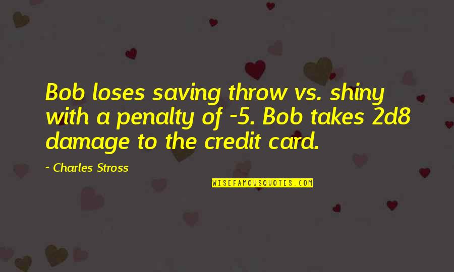 Rpg Quotes By Charles Stross: Bob loses saving throw vs. shiny with a