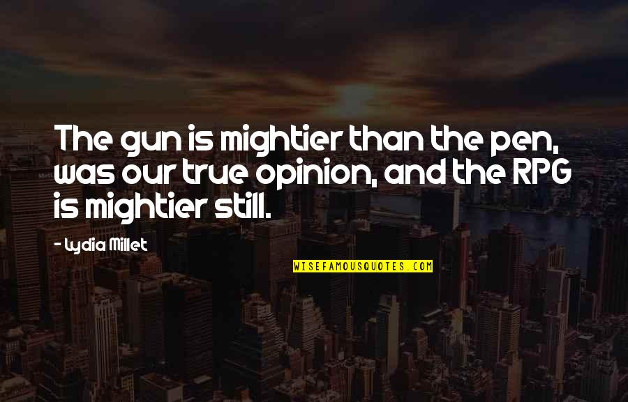 Rpg Quotes By Lydia Millet: The gun is mightier than the pen, was