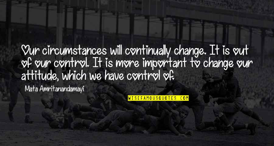 Rsh Quotes By Mata Amritanandamayi: Our circumstances will continually change. It is out