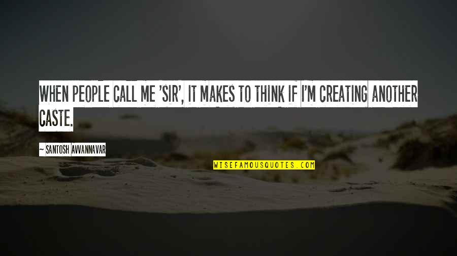 Rsh Quotes By Santosh Avvannavar: When people call me 'sir', it makes to