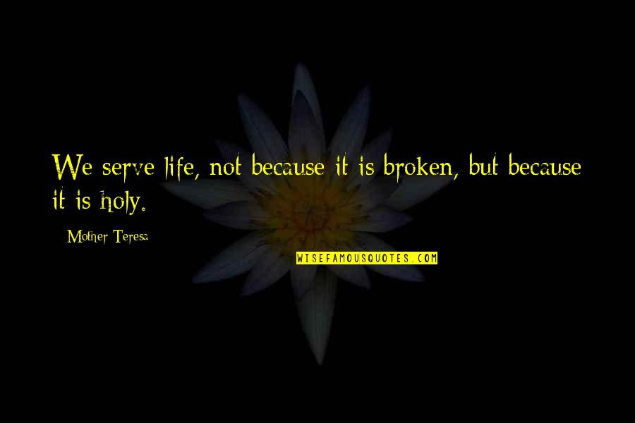 Rss Hindu Quotes By Mother Teresa: We serve life, not because it is broken,