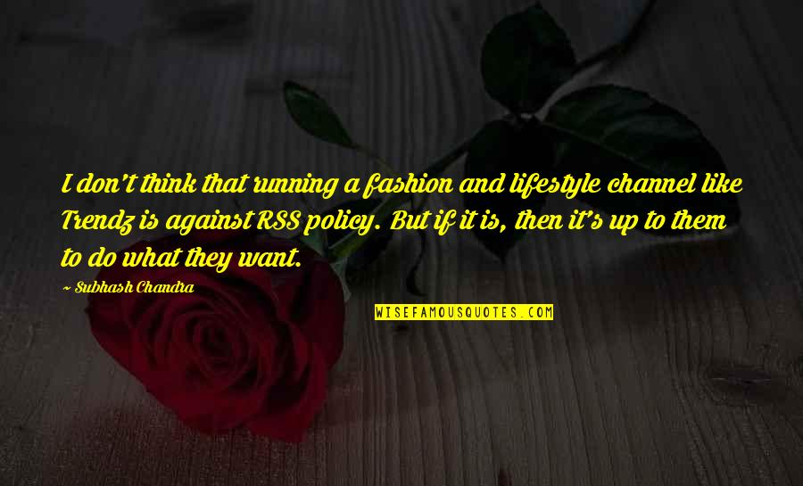 Rss's Quotes By Subhash Chandra: I don't think that running a fashion and