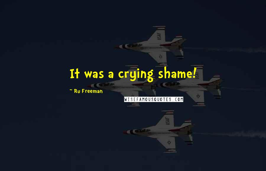 Ru Freeman quotes: It was a crying shame!