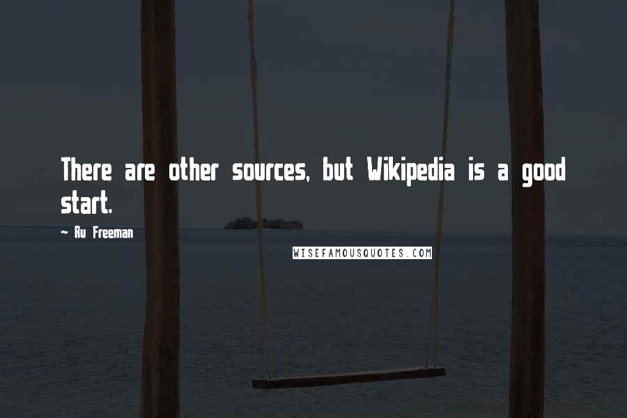 Ru Freeman quotes: There are other sources, but Wikipedia is a good start.