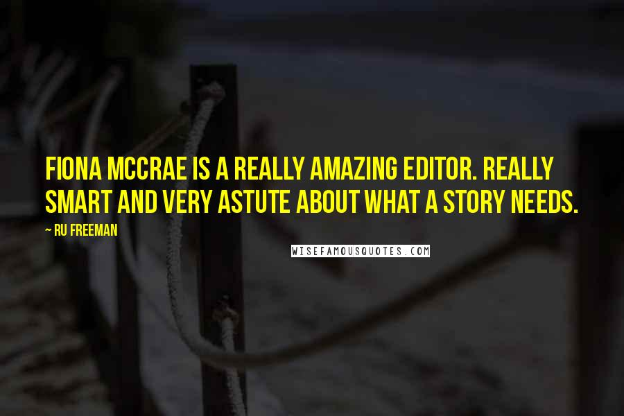 Ru Freeman quotes: Fiona McCrae is a really amazing editor. Really smart and very astute about what a story needs.