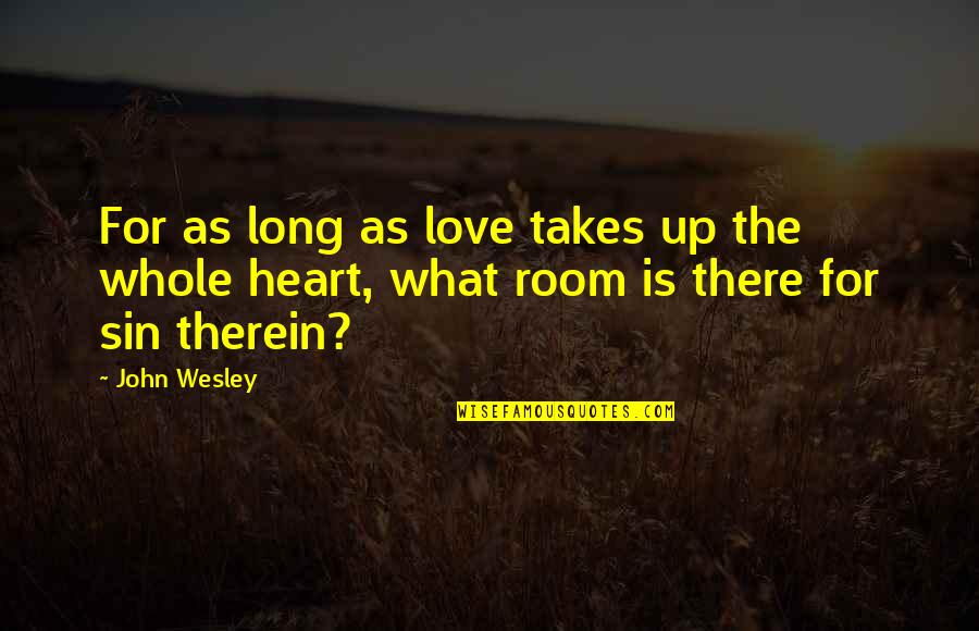 Rubber Roofing Quotes By John Wesley: For as long as love takes up the