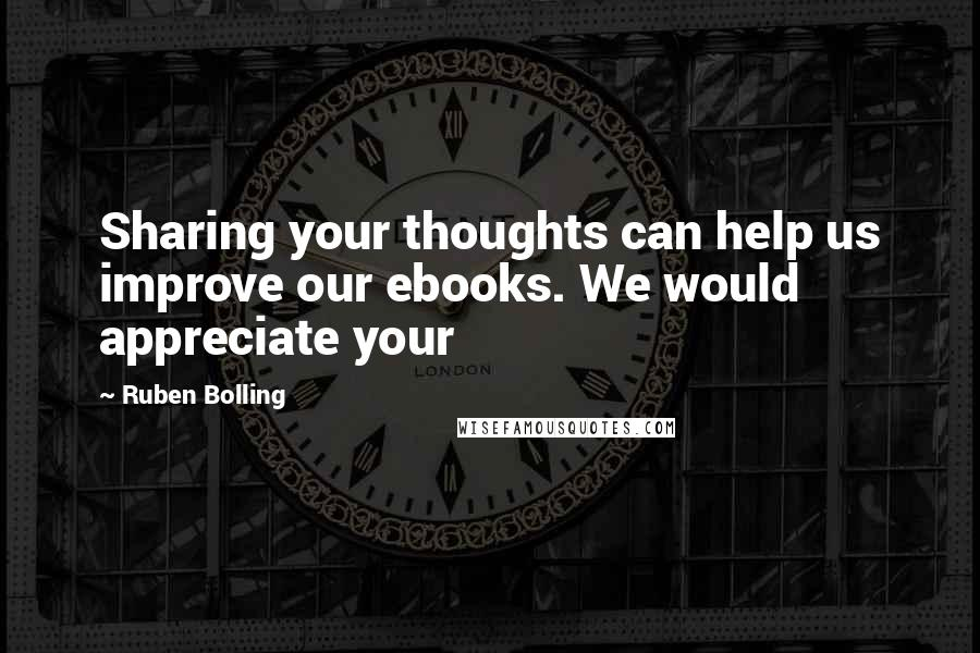 Ruben Bolling quotes: Sharing your thoughts can help us improve our ebooks. We would appreciate your