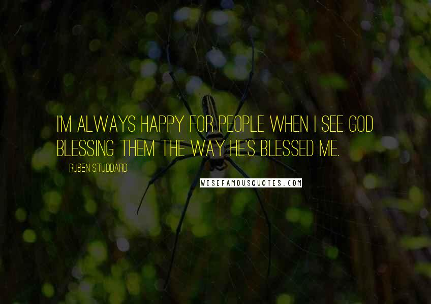 Ruben Studdard quotes: I'm always happy for people when I see God blessing them the way he's blessed me.