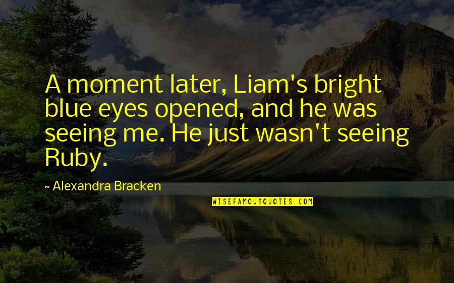 Ruby Daly Quotes By Alexandra Bracken: A moment later, Liam's bright blue eyes opened,