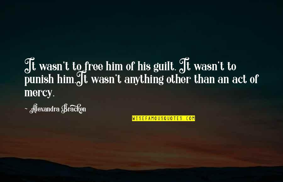 Ruby Daly Quotes By Alexandra Bracken: It wasn't to free him of his guilt.