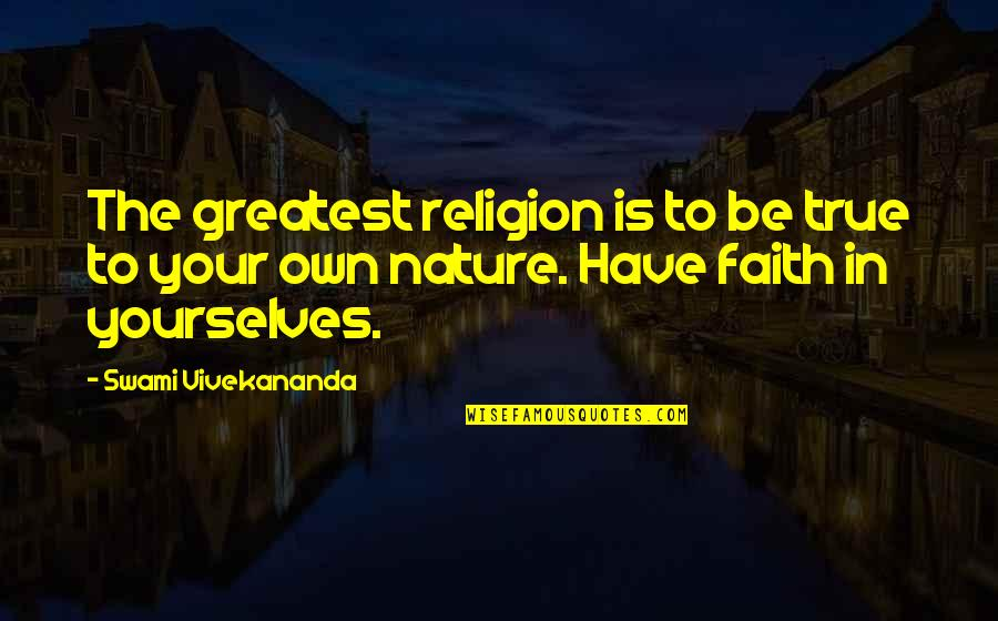 Ruby Daly Quotes By Swami Vivekananda: The greatest religion is to be true to