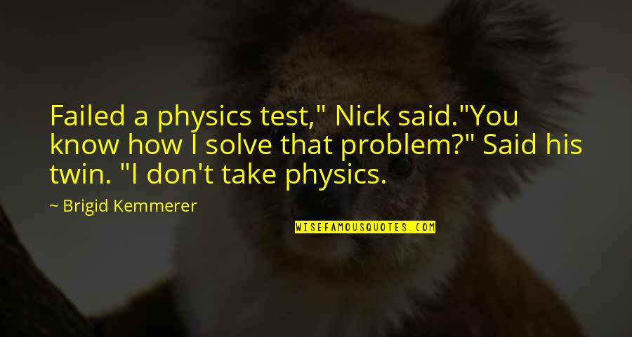 """Ruby Rails Escape Quotes By Brigid Kemmerer: Failed a physics test,"""" Nick said.""""You know how"""