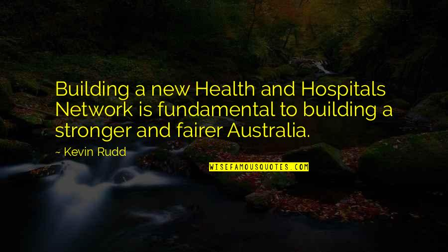 Rudd Quotes By Kevin Rudd: Building a new Health and Hospitals Network is