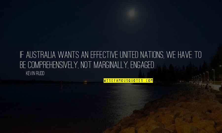 Rudd Quotes By Kevin Rudd: If Australia wants an effective United Nations, we