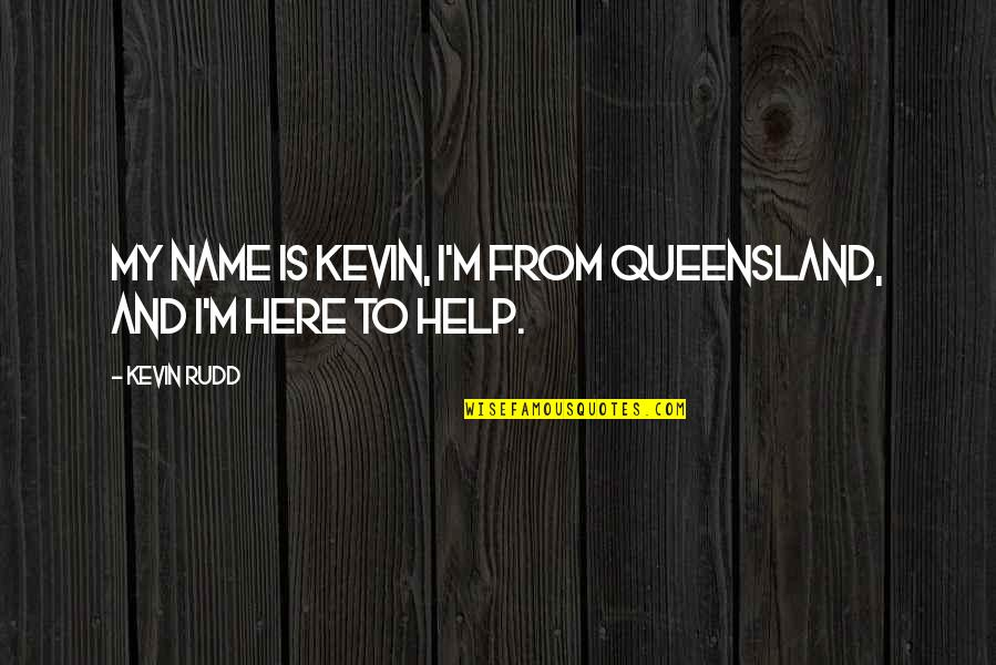 Rudd Quotes By Kevin Rudd: My name is Kevin, I'm from Queensland, and