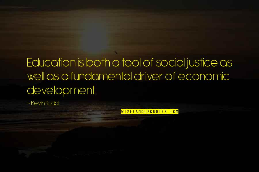 Rudd Quotes By Kevin Rudd: Education is both a tool of social justice