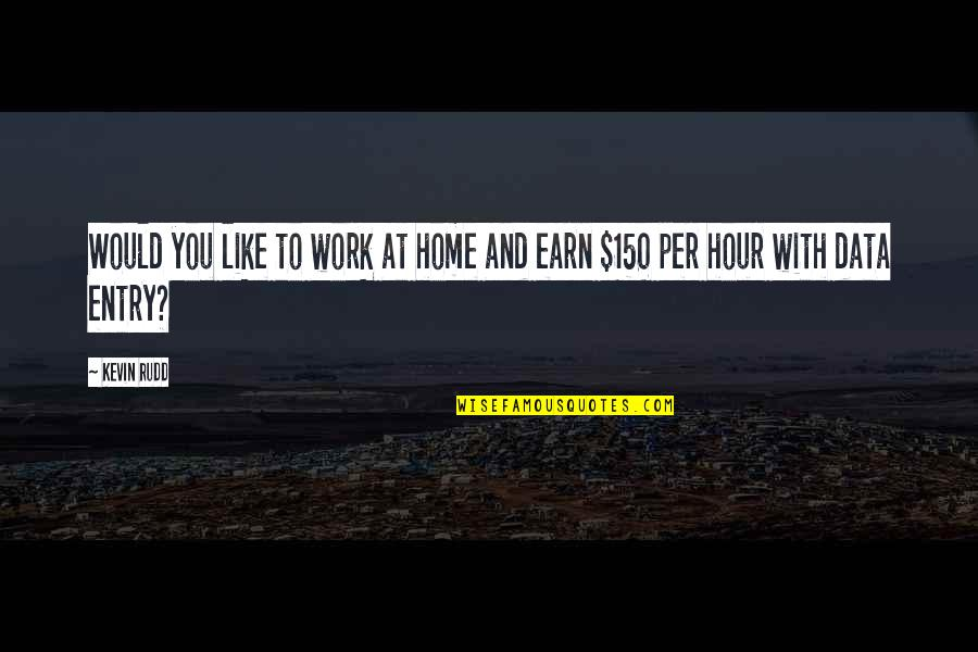 Rudd Quotes By Kevin Rudd: Would you like to work at home and