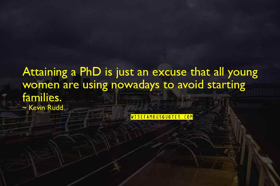 Rudd Quotes By Kevin Rudd: Attaining a PhD is just an excuse that