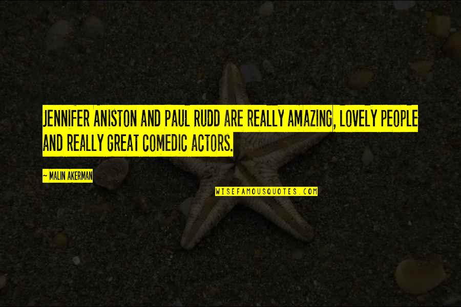 Rudd Quotes By Malin Akerman: Jennifer Aniston and Paul Rudd are really amazing,