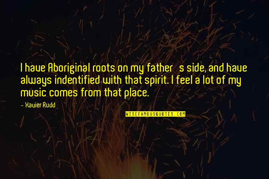 Rudd Quotes By Xavier Rudd: I have Aboriginal roots on my father's side,