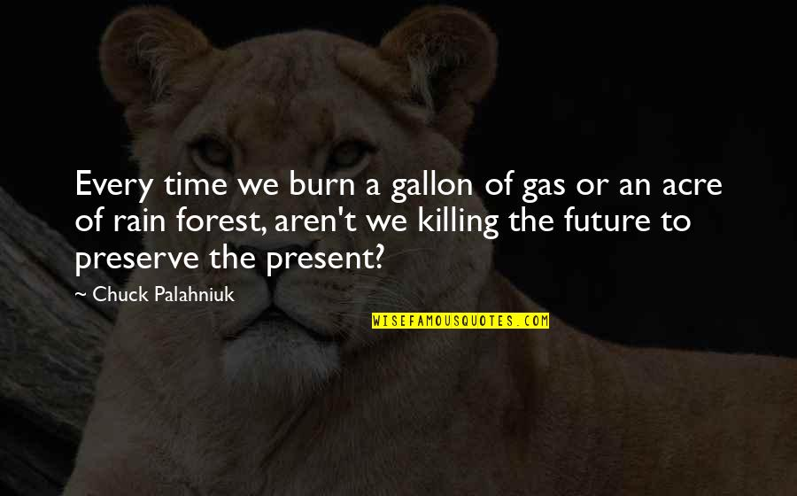 Ruddock Quotes By Chuck Palahniuk: Every time we burn a gallon of gas